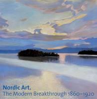 Nordic Art: The Modern Breakthrough 1860-1920 (Hardback)