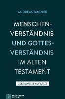 Menschenverstandnis Und Gottesverstandnis Im Alten Testament: Gesammelte Aufsatze 2 (Paperback)