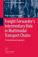 Freight Forwarder's Intermediary Role in Multimodal Transport Chains: A Social Network Approach - Contributions to Management Science (Hardback)