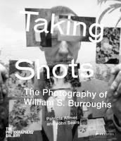 Taking Shots: The Photography of William S. Burroughs (Hardback)