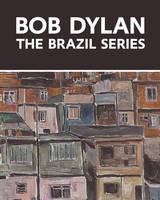 Bob Dylan: The Brazil Series (Hardback)