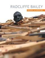 Radcliffe Bailey: Memory As Medicine (Hardback)