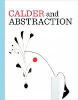 Calder and Abstraction: From Avant-Garde to Iconic (Hardback)