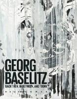 Georg Baselitz: Back Then, In Between, and Today (Paperback)
