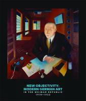 New Objectivity: Modern German Art in the Weimar Republic 1919-1933 (Hardback)