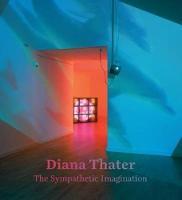 Diana Thater: The Sympathetic Imagination (Hardback)