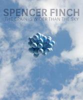 Spencer Finch: The Brain Is Wider Than the Sky (Hardback)