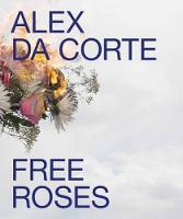 Alex Da Corte: Free Roses (Hardback)