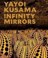Yayoi Kusama: Infinity Mirrors (Hardback)