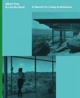 Albert Frey and Lina Bo Bardi: A Search for Living Architecture (Hardback)
