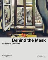 Behind the Mask: Artists in the GDR (Hardback)