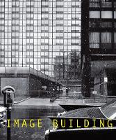 Image Building: How Photography Transforms Architecture (Paperback)