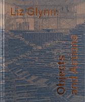 Liz Glynn: Objects and Actions (Hardback)