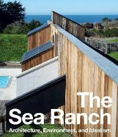 The Sea Ranch: Architecture, Environment and Idealism (Hardback)