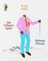 Otobong Nkanga: To Dig a Hole that Collapses Again (Hardback)