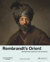 Rembrandt's Orient: West Meets East in Dutch Art of the 17th Century (Hardback)