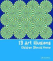 13 Art Illusions Children Should Know - 13 Children Should Know (Hardback)