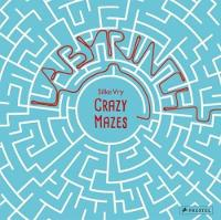 Crazy Mazes: Labyrinths and Mazes in Art (Hardback)