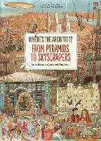 Where's The Architect?: From Pyramids to Skyscrapers An Architecture Look and Find Book. (Hardback)