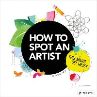 How to Spot an Artist: This Might Get Messy (Hardback)