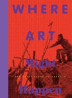 Where Art Might Happen: The Early Years of CalArts (Paperback)