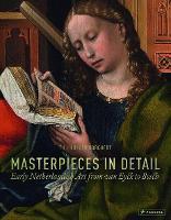 Masterpieces in Detail: Early Netherlandish Art from van Eyck to Bosch (Hardback)