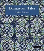 Damascus Tiles: Mamluk and Ottoman Architectural Ceramics from Syria (Hardback)
