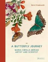 A Butterfly Journey: Maria Sibylla Merian. Artist and Scientist (Hardback)