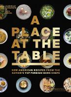 A Place at the Table: New American Recipes from the Nation's Top Foreign-Born Chefs (Hardback)