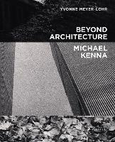Beyond Architecture Michael Kenna (Hardback)