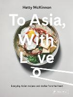 To Asia, With Love: Everyday Asian Recipes and Stories From the Heart (Hardback)