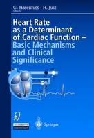 Heart Rate as Determinant of Cardiac Function: Basic Mechanisms and Clinical Significance (Hardback)