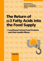 The Return of w3 Fatty Acids into the Food Supply: I. Land-Based Animal Food Products and Their Health Effects International Conference, Bethesda, Md., September 1997. - World Review of Nutrition and Dietetics 83 (Hardback)