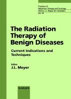 The Radiation Therapy of Benign Diseases: Current Indications and Techniques 33rd San Francisco Cancer Symposium, San Francisco, Calif., April 1999. - Frontiers of Radiation Therapy and Oncology 35 (Hardback)