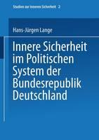 Innere Sicherheit Im Politischen System Der Bundesrepublik Deutschland - Studien Zur Inneren Sicherheit 2 (Paperback)