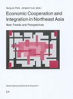 Economic Cooperation and Integration in Northeast Asia: New Trends and Perspectives (Paperback)