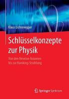 Schlusselkonzepte Zur Physik: Von Den Newton-Axiomen Bis Zur Hawking-Strahlung (Paperback)