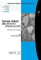 Soziale Arbeit ALS Ethische Wissenschaft: Topologie Einer Profession - Bildung - Soziale Arbeit - Gesundheit 11 (Paperback)
