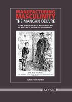 Manufacturing Masculinity: The Mangan Oeuvre - Global Reflections on J.A. Mangan's Studies of Masculinity, Imperialism and Militarism (Paperback)