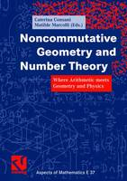 Noncommutative Geometry and Number Theory - Aspects of Mathematics 37 (Hardback)