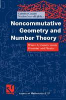Noncommutative Geometry and Number Theory: Where Arithmetic Meets Geometry and Physics - Aspects of Mathematics 37 (Paperback)