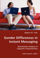 Gender Differences in Instant Messaging - Quantitative Analysis of Linguistic Characteristics (Paperback)