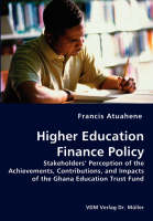 Higher Education Finance Policy - Stakeholders' Perception of the Achievements, Contributions, and Impacts of the Ghana Education Trust Fund (Paperback)
