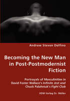 Becoming the New Man in Post-Postmodernist Fiction - Portrayals of Masculinities in David Foster Wallace's Infinite Jest and Chuck Palahniuk's Fight Club