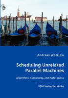 Scheduling Unrelated Parallel Machines- Algorithms, Complexity, and Performance (Paperback)