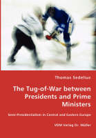 The Tug-Of-War Between Presidents and Prime Ministers (Paperback)