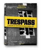 Trespass: a History of Uncommissioned Urban Art (Hardback)