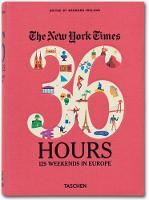 The New York Times, 36 Hours: Europe: Dream Weekends with Practical Itineraries from Paris to Perm (Paperback)