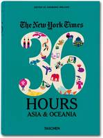 Ny Times, 36 Hours, Asia & Oceania (Paperback)