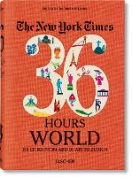 NYT. 36 Hours. World. 150 Cities from Abu Dhabi to Zurich (Paperback)